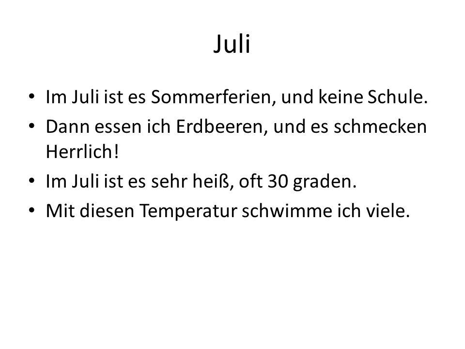 Juli Im Juli ist es Sommerferien, und keine Schule.