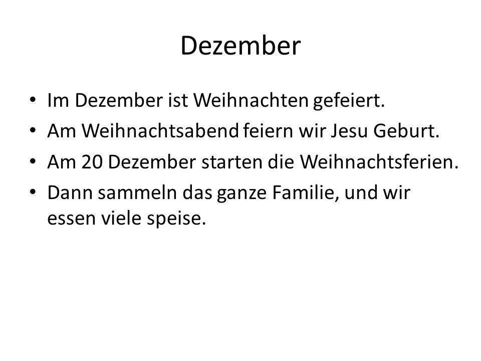 Dezember Im Dezember ist Weihnachten gefeiert.