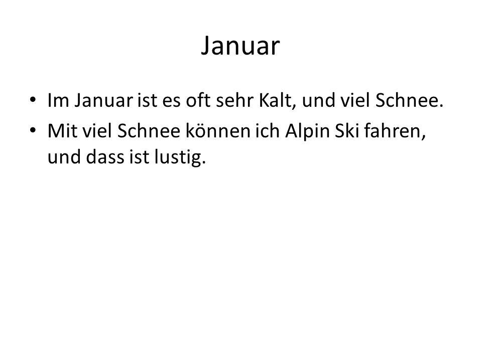 Januar Im Januar ist es oft sehr Kalt, und viel Schnee.