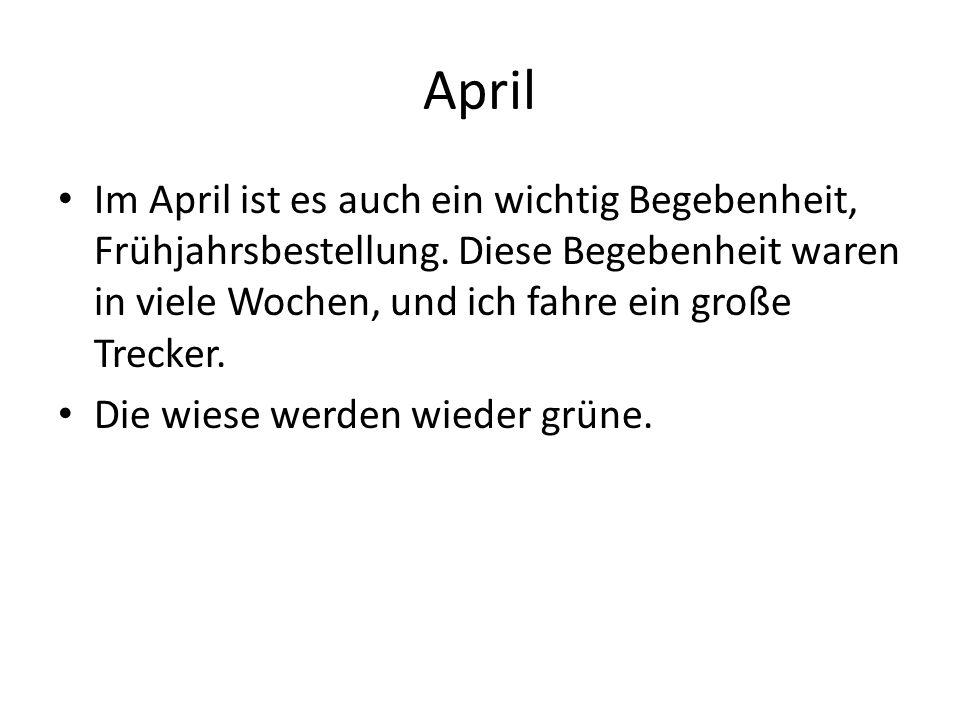 April Im April ist es auch ein wichtig Begebenheit, Frühjahrsbestellung. Diese Begebenheit waren in viele Wochen, und ich fahre ein große Trecker.