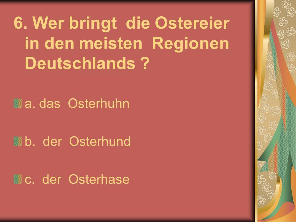 6. Wer bringt die Ostereier in den meisten Regionen Deutschlands