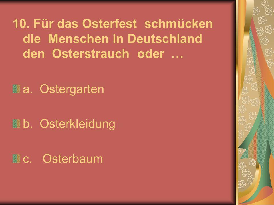 10. Für das Osterfest schmücken die Menschen in Deutschland den Osterstrauch oder …
