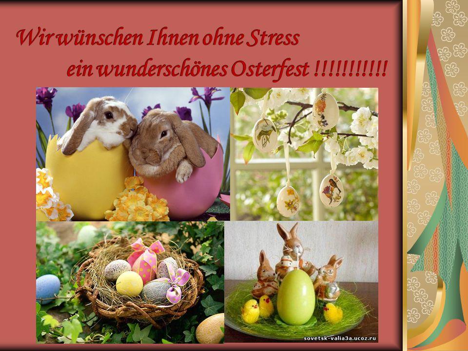 Wir wünschen Ihnen ohne Stress ein wunderschönes Osterfest !!!!!!!!!!!