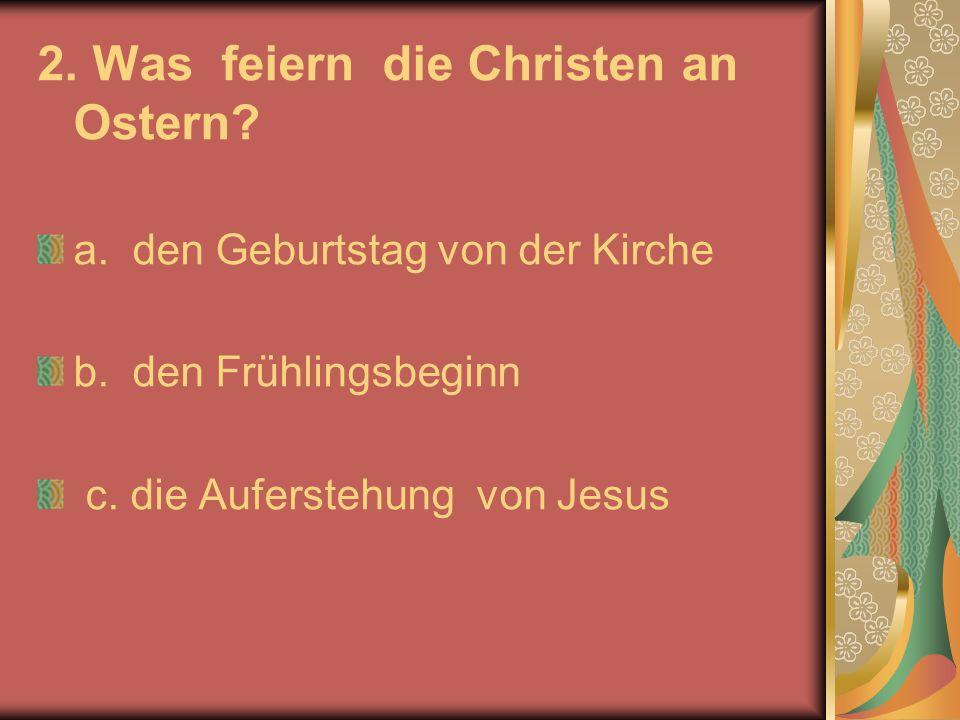 2. Was feiern die Christen an Ostern