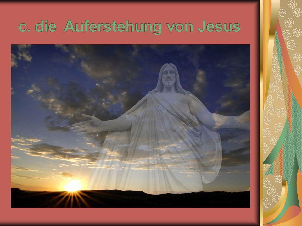c. die Auferstehung von Jesus