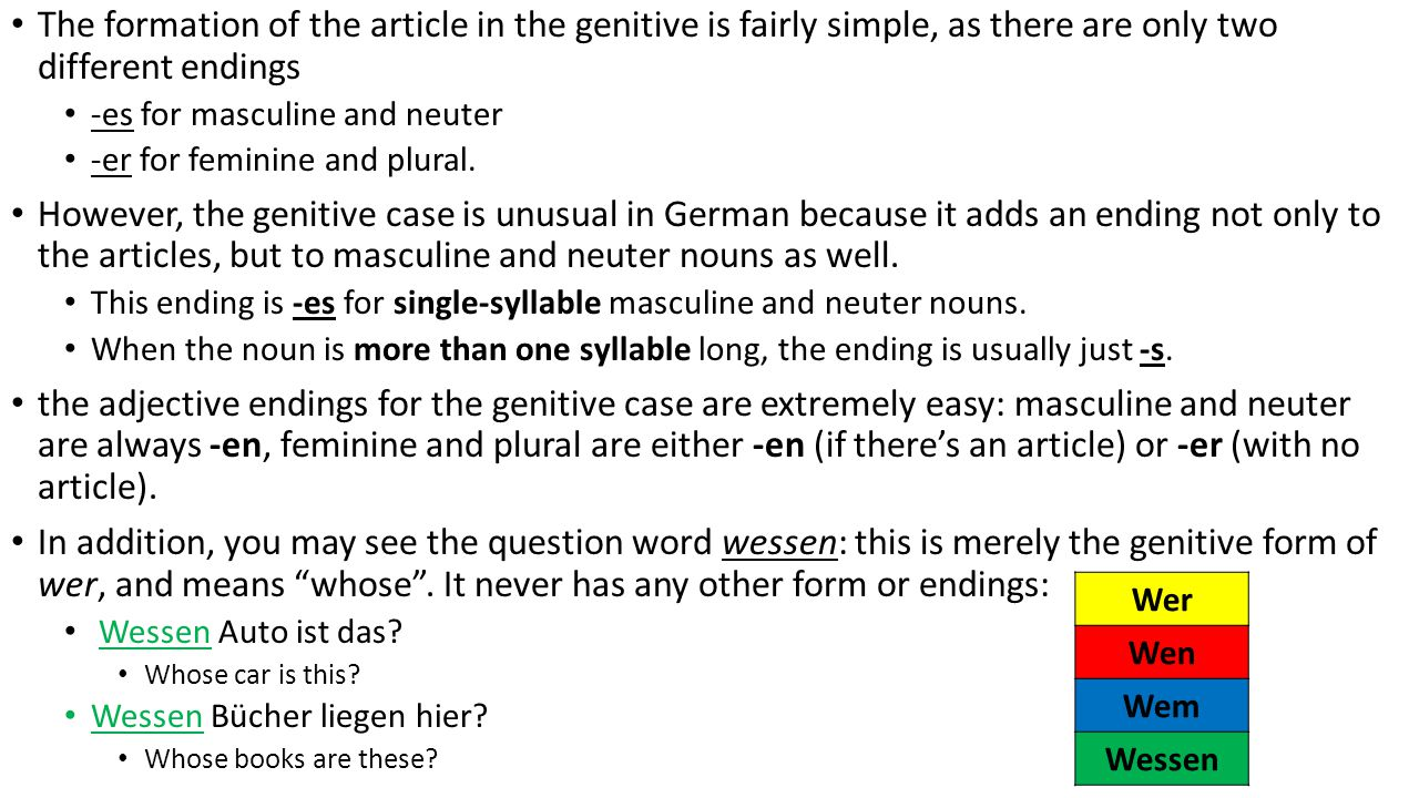 The formation of the article in the genitive is fairly simple, as there are only two different endings