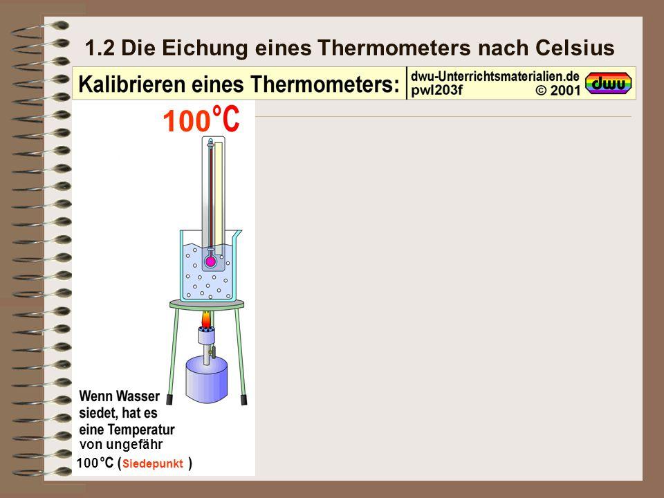100 1.2 Die Eichung eines Thermometers nach Celsius von ungefähr 100