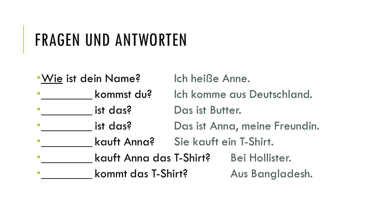 Fragen und antworten Wie ist dein Name Ich heiße Anne.