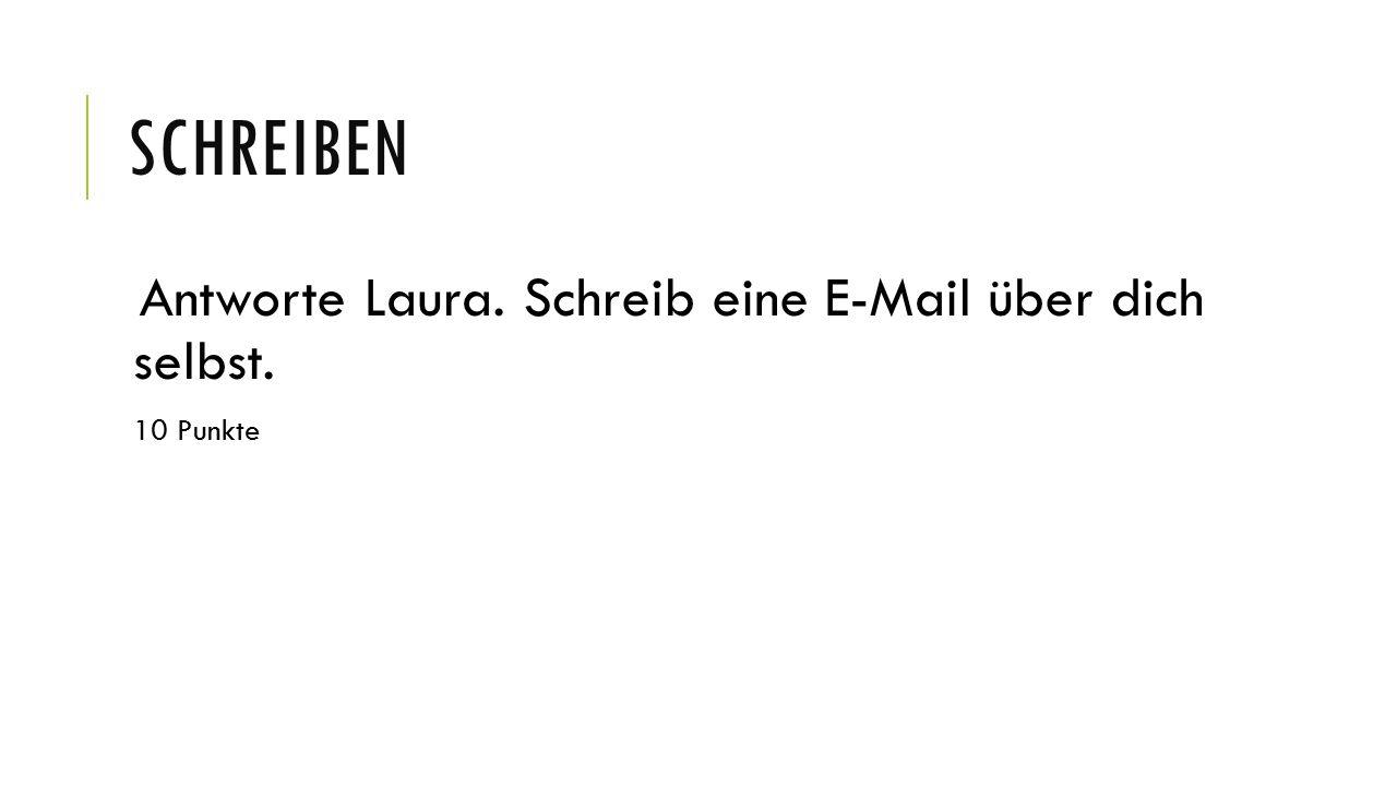 Schreiben Antworte Laura. Schreib eine E-Mail über dich selbst.