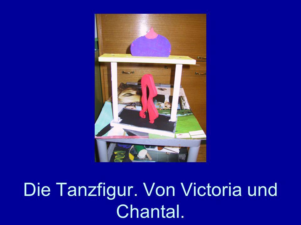 Die Tanzfigur. Von Victoria und Chantal.