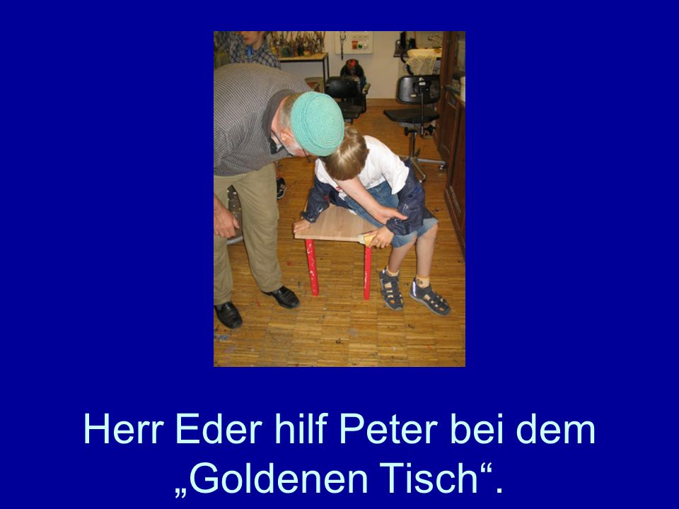 "Herr Eder hilf Peter bei dem ""Goldenen Tisch ."