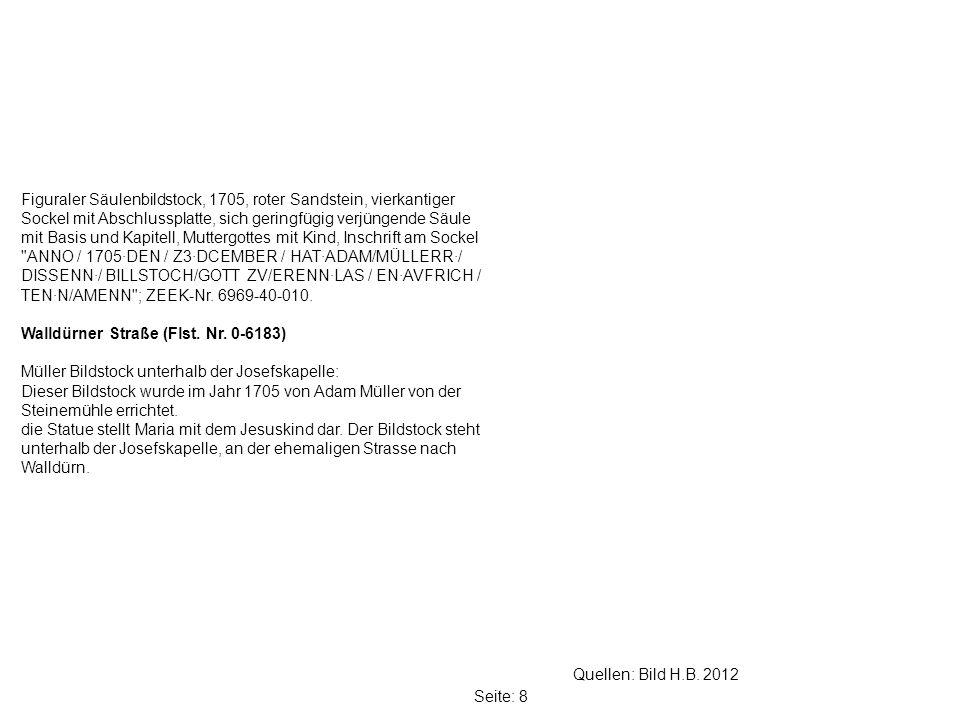 Figuraler Säulenbildstock, 1705, roter Sandstein, vierkantiger Sockel mit Abschlussplatte, sich geringfügig verjüngende Säule mit Basis und Kapitell, Muttergottes mit Kind, Inschrift am Sockel ANNO / 1705·DEN / Z3·DCEMBER / HAT·ADAM/MÜLLERR·/ DISSENN·/ BILLSTOCH/GOTT ZV/ERENN·LAS / EN·AVFRICH / TEN·N/AMENN ; ZEEK-Nr. 6969-40-010.