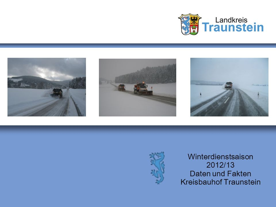 Winterdienstsaison 2012/13 Daten und Fakten Kreisbauhof Traunstein