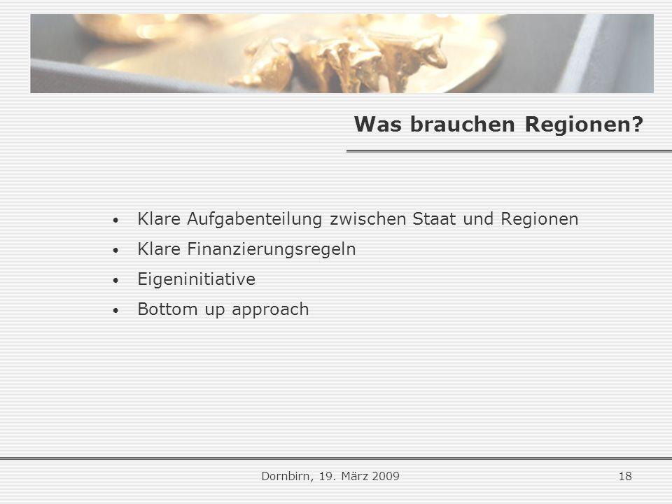 Was brauchen Regionen Klare Aufgabenteilung zwischen Staat und Regionen. Klare Finanzierungsregeln.