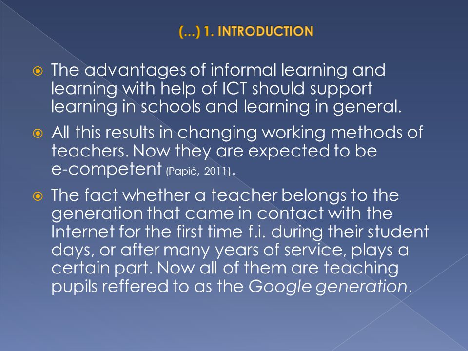 (...) 1. INTRODUCTION The advantages of informal learning and learning with help of ICT should support learning in schools and learning in general.