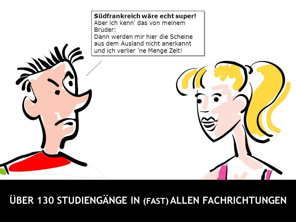 ÜBER 130 STUDIENGÄNGE IN (FAST) ALLEN FACHRICHTUNGEN
