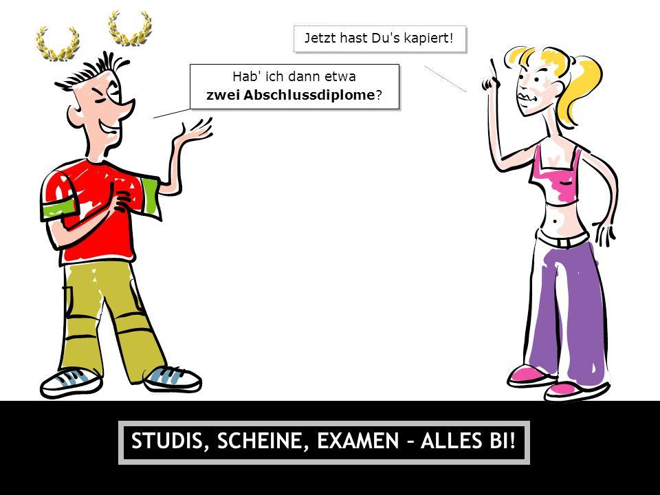 STUDIS, SCHEINE, EXAMEN – ALLES BI!