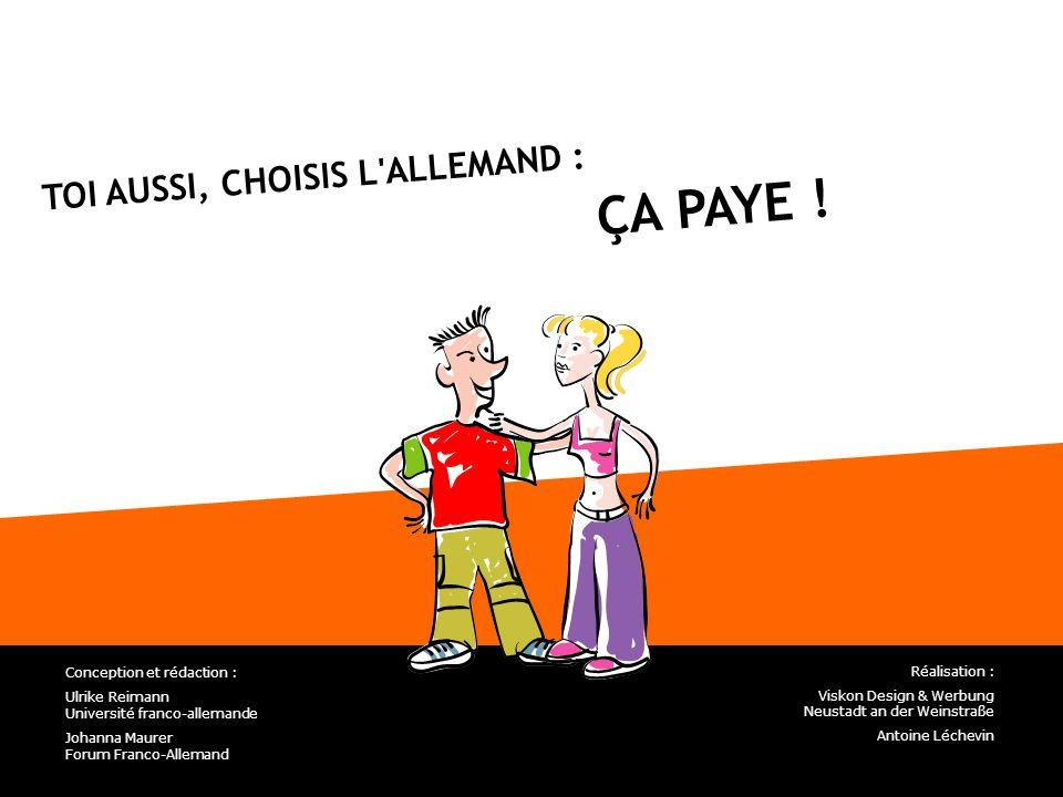 ÇA PAYE ! TOI AUSSI, CHOISIS L ALLEMAND : Conception et rédaction :