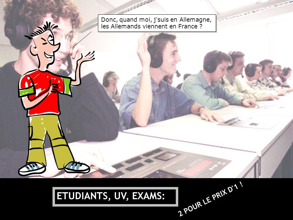 ETUDIANTS, UV, EXAMS: 2 POUR LE PRIX D 1 !
