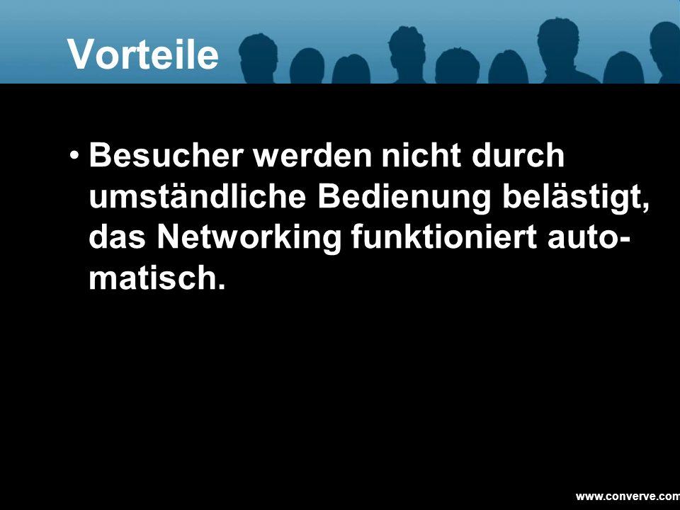 Vorteile Besucher werden nicht durch umständliche Bedienung belästigt, das Networking funktioniert auto- matisch.
