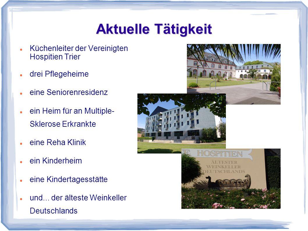 Aktuelle Tätigkeit Küchenleiter der Vereinigten Hospitien Trier