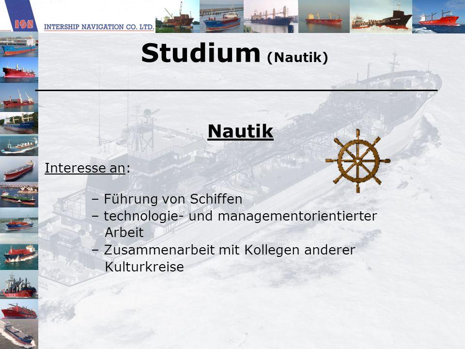 Studium (Nautik) Nautik Interesse an: Führung von Schiffen