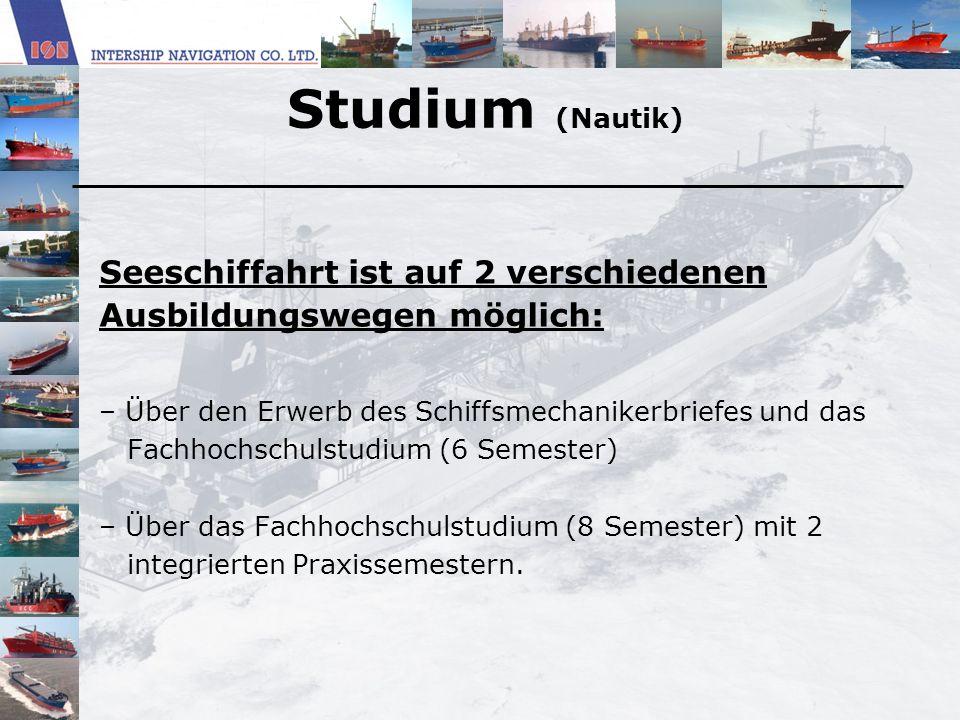 Studium (Nautik) Seeschiffahrt ist auf 2 verschiedenen Ausbildungswegen möglich: Über den Erwerb des Schiffsmechanikerbriefes und das.