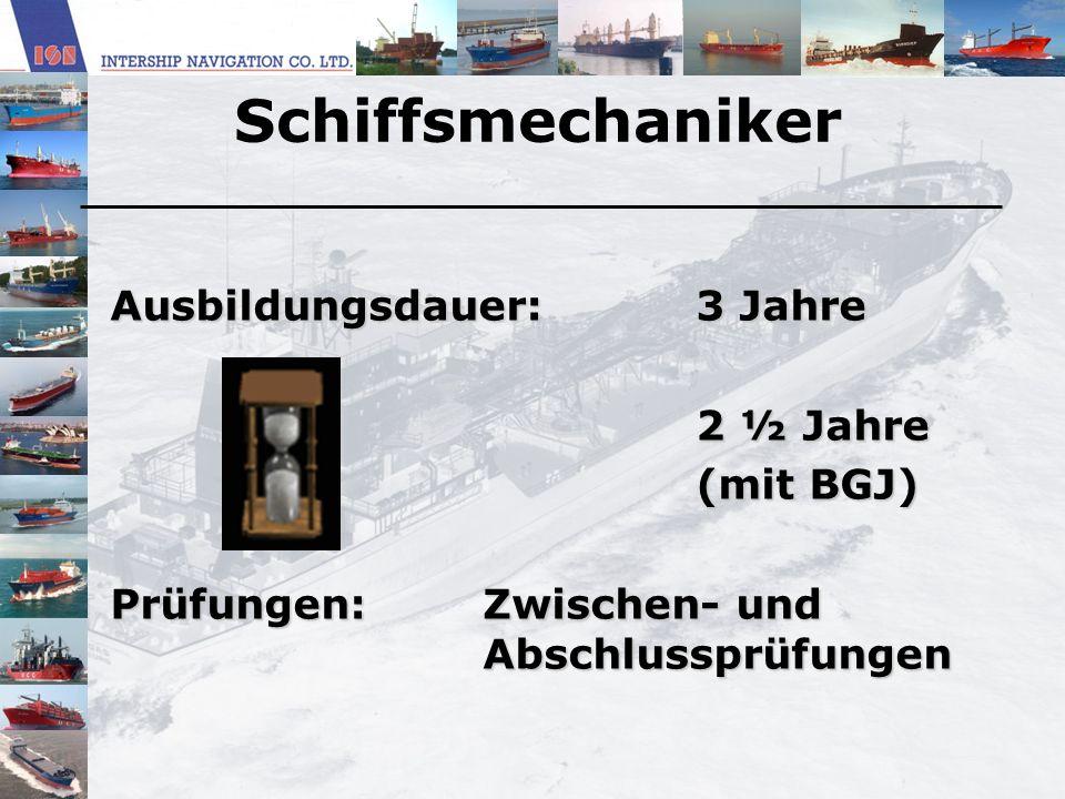 Schiffsmechaniker Ausbildungsdauer: 3 Jahre 2 ½ Jahre (mit BGJ)