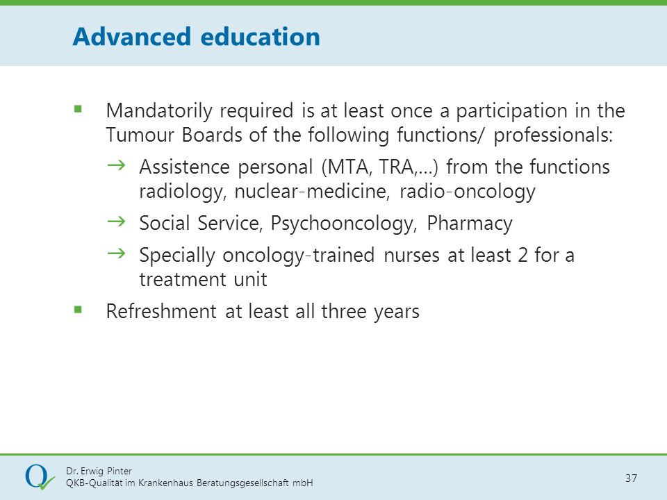 Advanced education Mandatorily required is at least once a participation in the Tumour Boards of the following functions/ professionals: