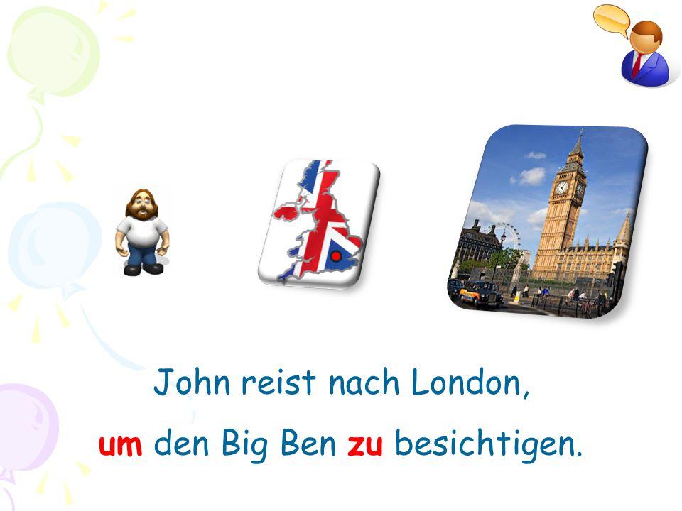 um den Big Ben zu besichtigen.