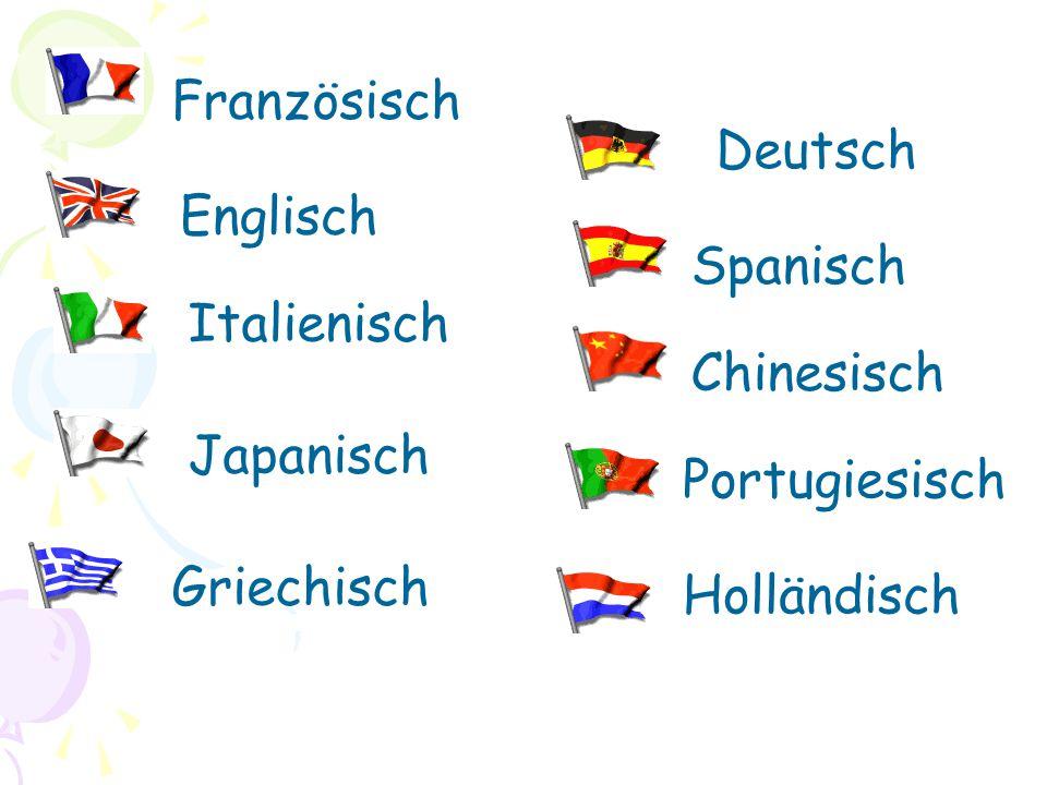 Französisch Deutsch. Englisch. Spanisch. Italienisch. Chinesisch. Japanisch. Portugiesisch. Griechisch.