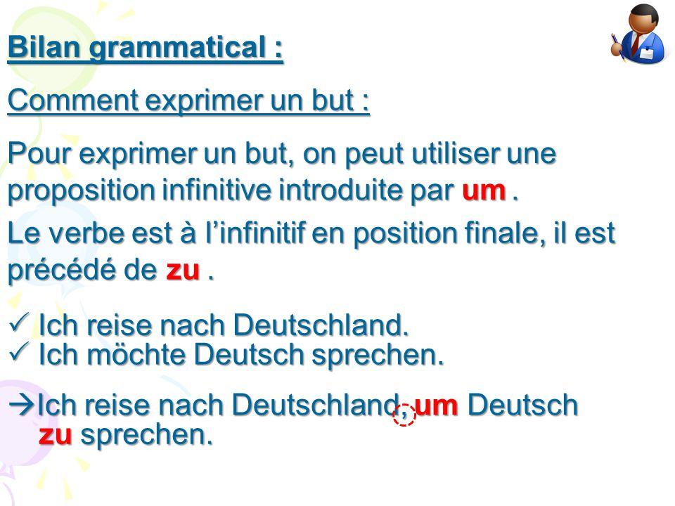 Bilan grammatical : Comment exprimer un but : Pour exprimer un but, on peut utiliser une proposition infinitive introduite par .