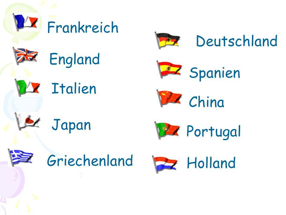 Frankreich Deutschland England Spanien Italien China Japan Portugal Griechenland Holland
