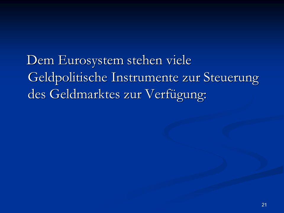 Dem Eurosystem stehen viele Geldpolitische Instrumente zur Steuerung des Geldmarktes zur Verfügung: