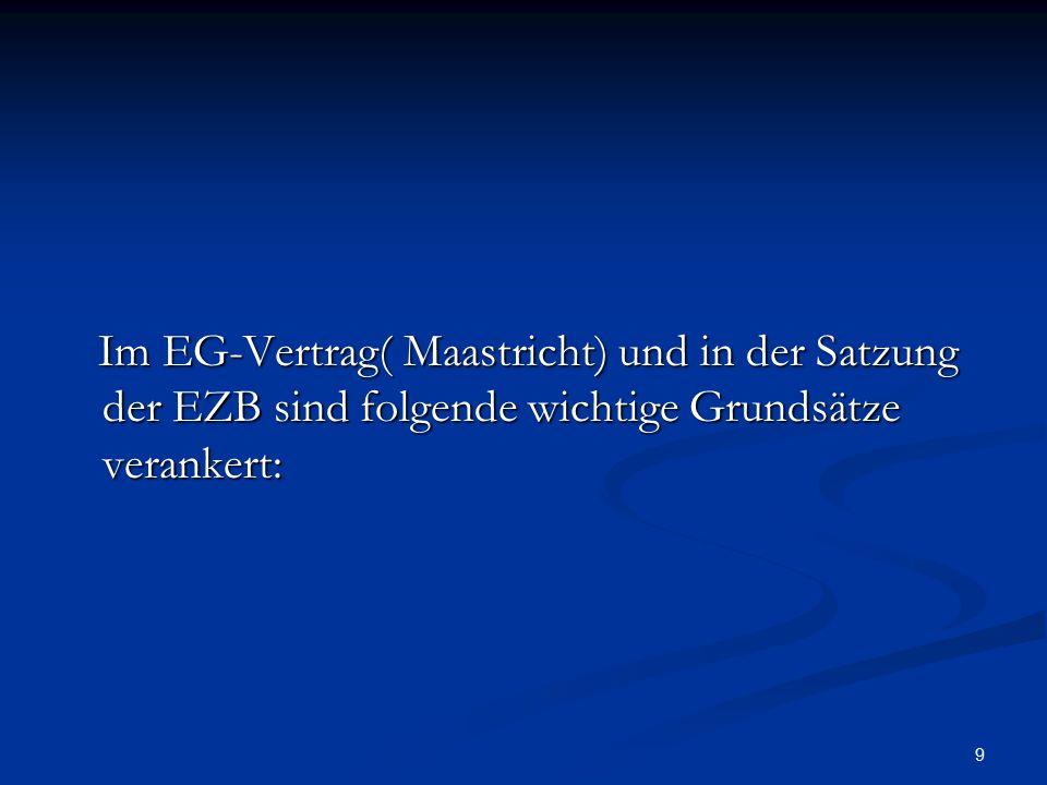 Im EG-Vertrag( Maastricht) und in der Satzung der EZB sind folgende wichtige Grundsätze verankert: