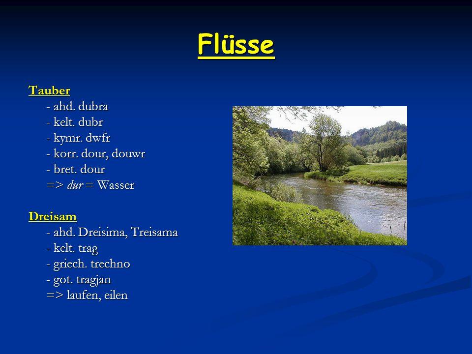 Flüsse Tauber - ahd. dubra - kelt. dubr - kymr. dwfr