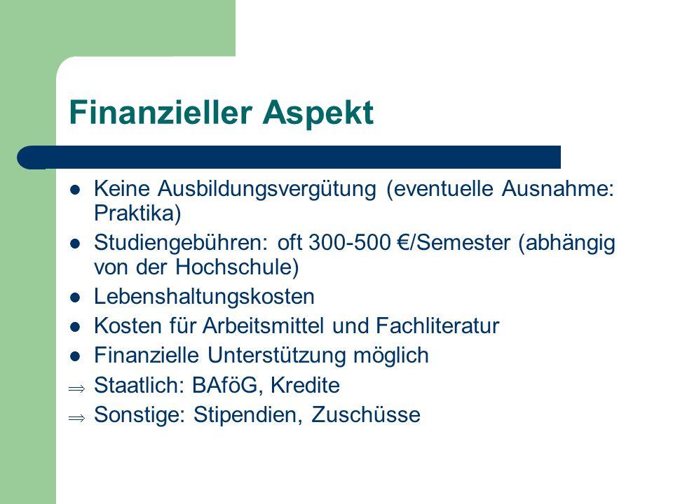 Finanzieller Aspekt Keine Ausbildungsvergütung (eventuelle Ausnahme: Praktika) Studiengebühren: oft 300-500 €/Semester (abhängig von der Hochschule)