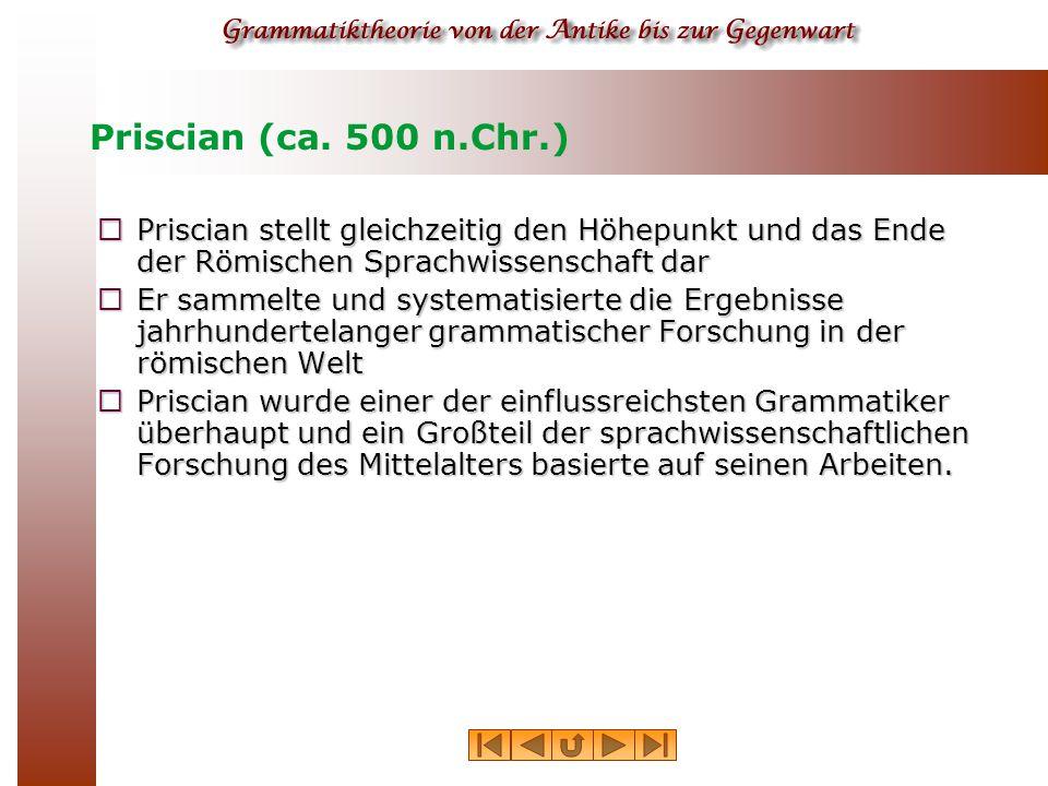 Priscian (ca. 500 n.Chr.) Priscian stellt gleichzeitig den Höhepunkt und das Ende der Römischen Sprachwissenschaft dar.