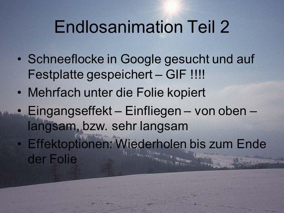 Endlosanimation Teil 2 Schneeflocke in Google gesucht und auf Festplatte gespeichert – GIF !!!! Mehrfach unter die Folie kopiert.