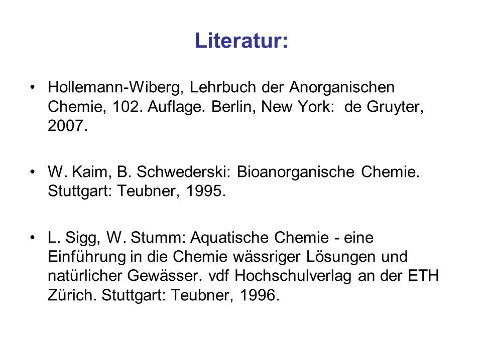 Literatur: Hollemann-Wiberg, Lehrbuch der Anorganischen Chemie, 102. Auflage. Berlin, New York: de Gruyter, 2007.