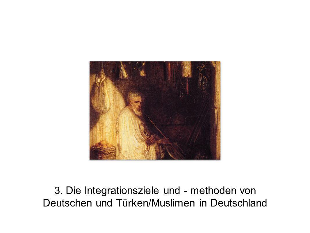 3. Die Integrationsziele und - methoden von Deutschen und Türken/Muslimen in Deutschland