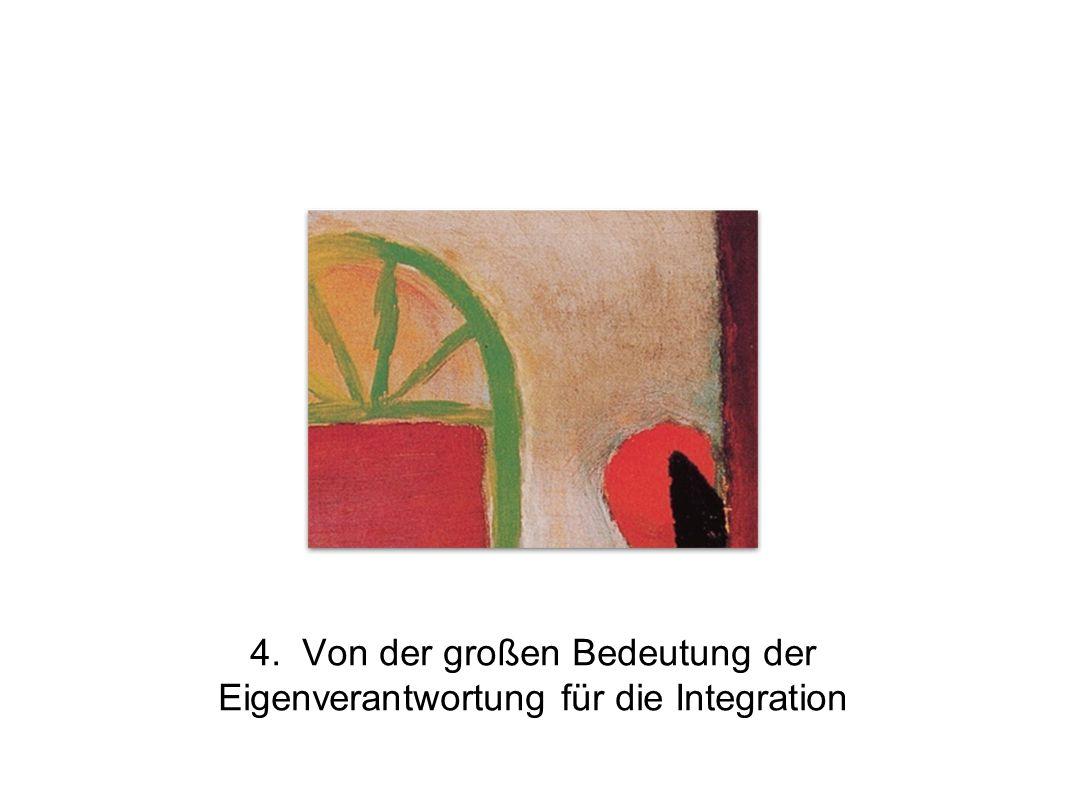 4. Von der großen Bedeutung der Eigenverantwortung für die Integration