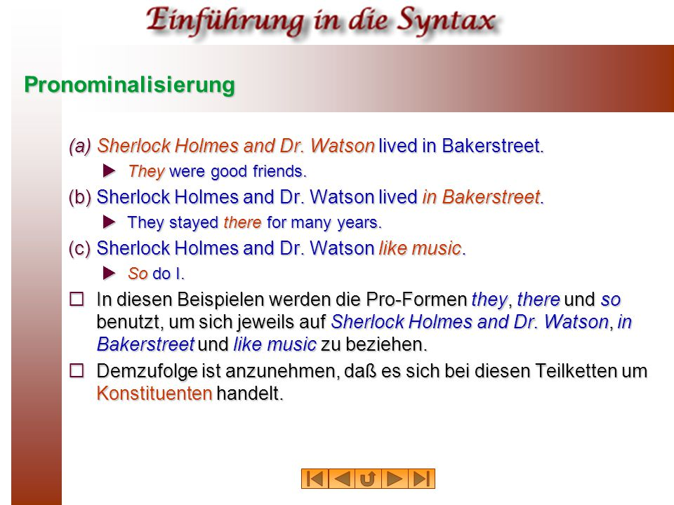 Pronominalisierung Sherlock Holmes and Dr. Watson lived in Bakerstreet. They were good friends. They stayed there for many years.