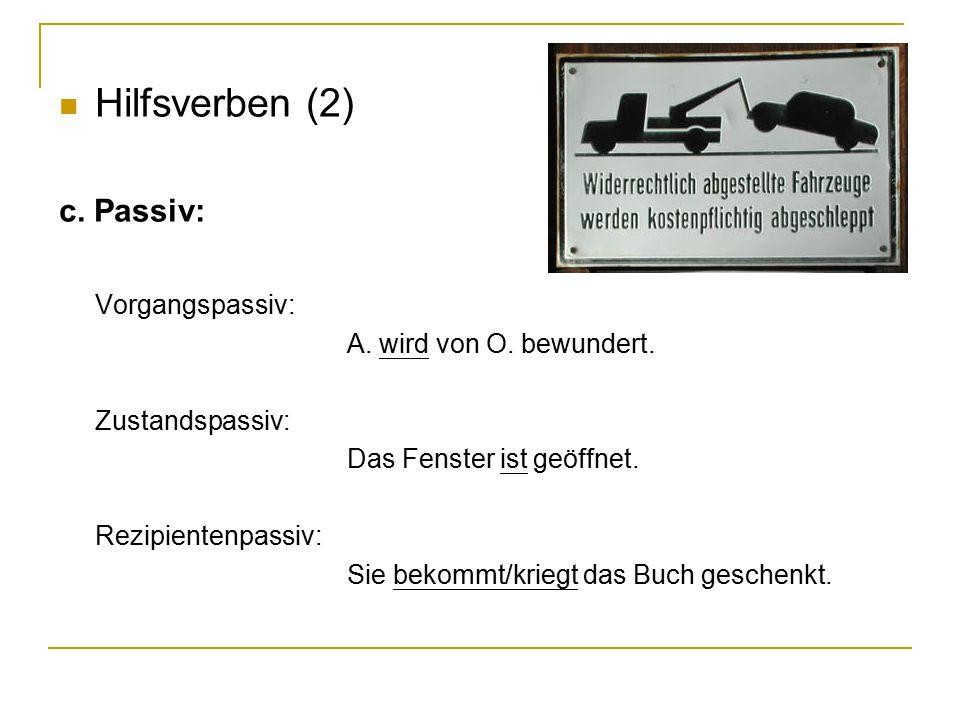 Hilfsverben (2) c. Passiv: Vorgangspassiv: A. wird von O. bewundert.