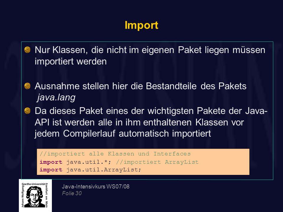Import Nur Klassen, die nicht im eigenen Paket liegen müssen importiert werden. Ausnahme stellen hier die Bestandteile des Pakets java.lang.