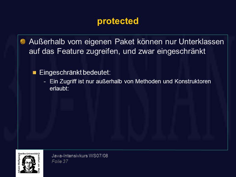 protected Außerhalb vom eigenen Paket können nur Unterklassen auf das Feature zugreifen, und zwar eingeschränkt.
