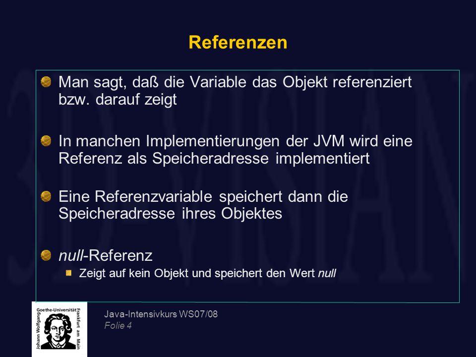 Referenzen Man sagt, daß die Variable das Objekt referenziert bzw. darauf zeigt.