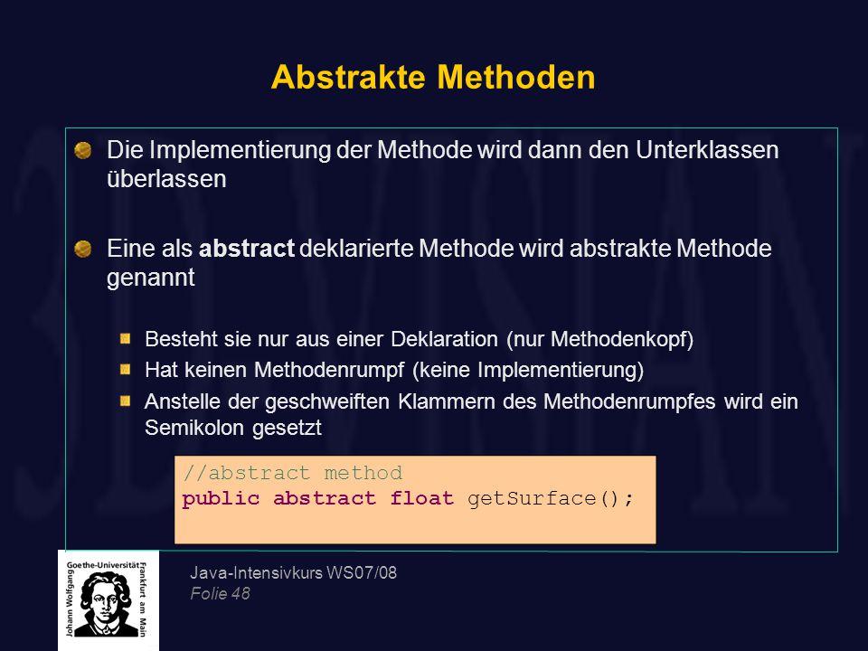 Abstrakte Methoden Die Implementierung der Methode wird dann den Unterklassen überlassen.