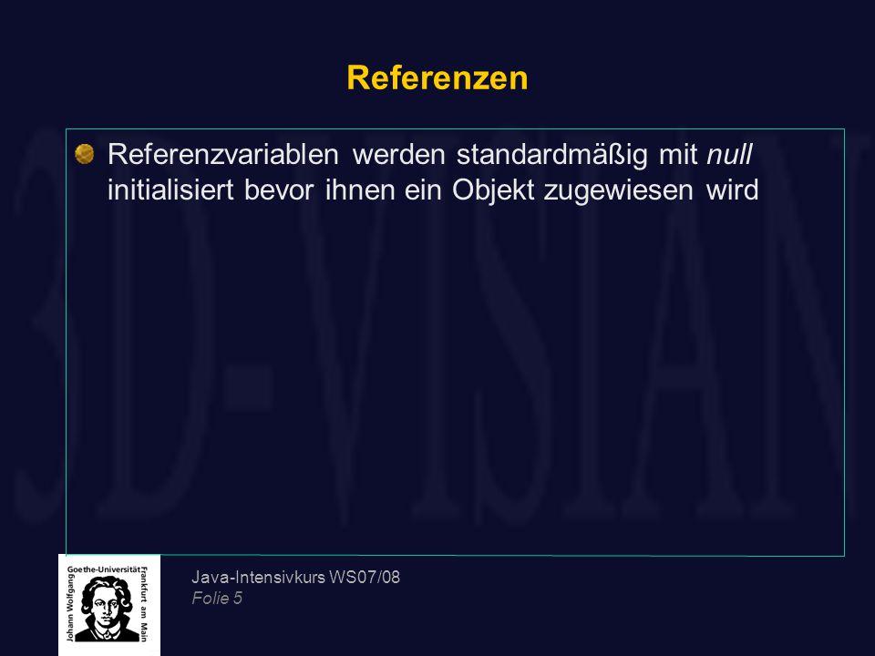 Referenzen Referenzvariablen werden standardmäßig mit null initialisiert bevor ihnen ein Objekt zugewiesen wird.