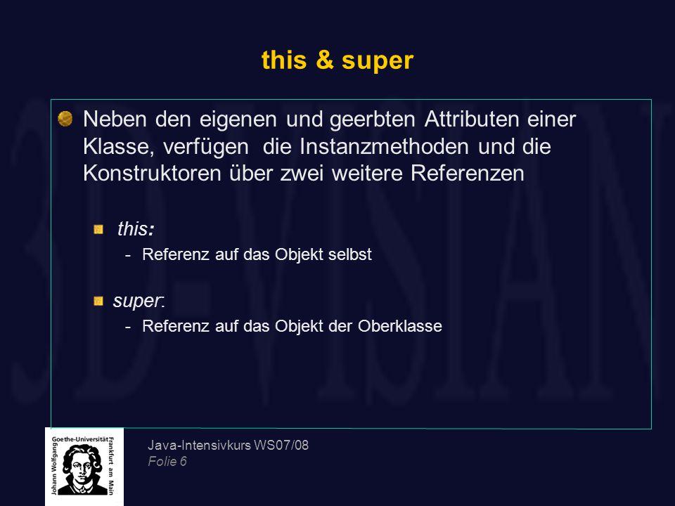 this & super Neben den eigenen und geerbten Attributen einer Klasse, verfügen die Instanzmethoden und die Konstruktoren über zwei weitere Referenzen.